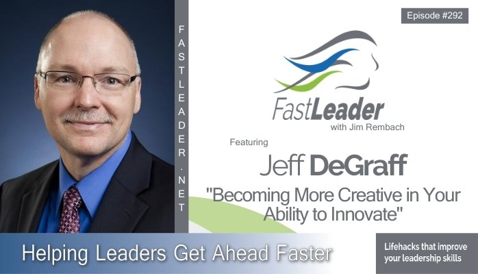 292: Jeff DeGraff – Becoming More Creative in Your Ability to Innovate