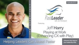 313 JEFF HARRY – PLAYING AT WORK (ENHANCING CX WITH PLAY)