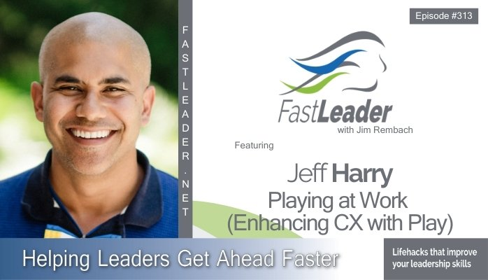 313: Jeff Harry – Playing at work (Enhancing CX with Play)