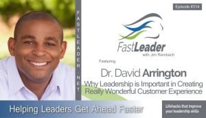 314 Dr. David Arrington – Why Leadership is Important in Creating Really Wonderful Customer Experience