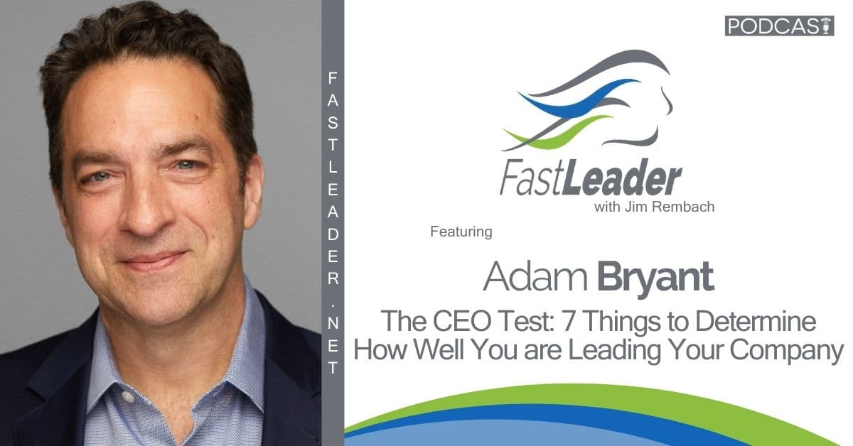 321 Adam Bryant - The CEO Test 7 Things to Determine How Well You are Leading Your Company 1200x628