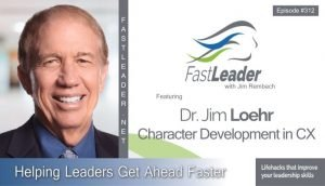 Character Development in CX - Jim Loehr - Fast Leader Show