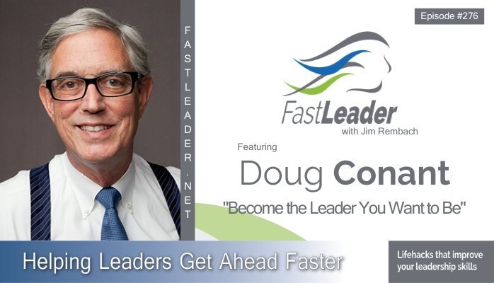 276: Doug Conant – Become the Leader You Want to Be