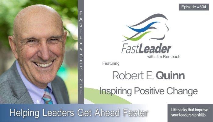 304: Robert E. Quinn – Inspiring Positive Change