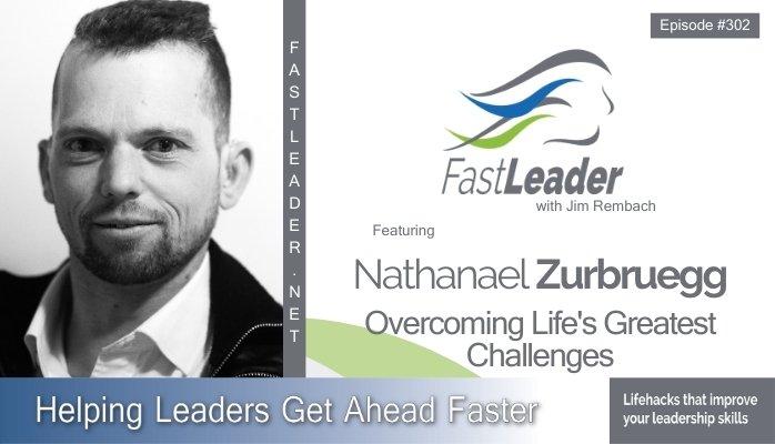 302: Nathanael Zurbruegg – Overcoming Life's Greatest Challenges