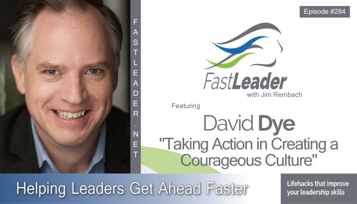 284: David Dye – Taking Action in Creating a Courageous Culture