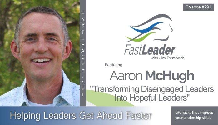 291: Aaron McHugh – Transforming Disengaged Leaders into Hopeful Leaders