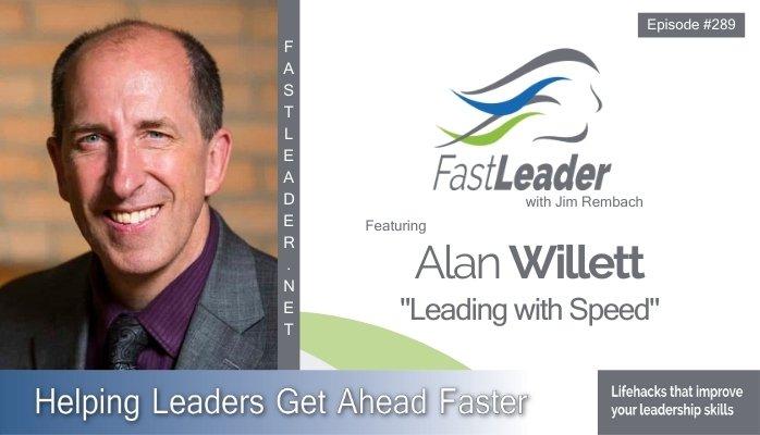 289: Alan Willett – Leading with Speed