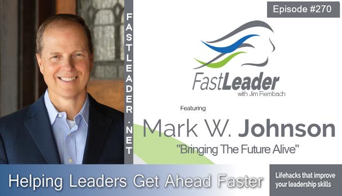 270: Mark W. Johnson: Bringing the Future Alive