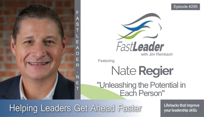 295: Nate Regier – Unleashing the Potential in Each Person