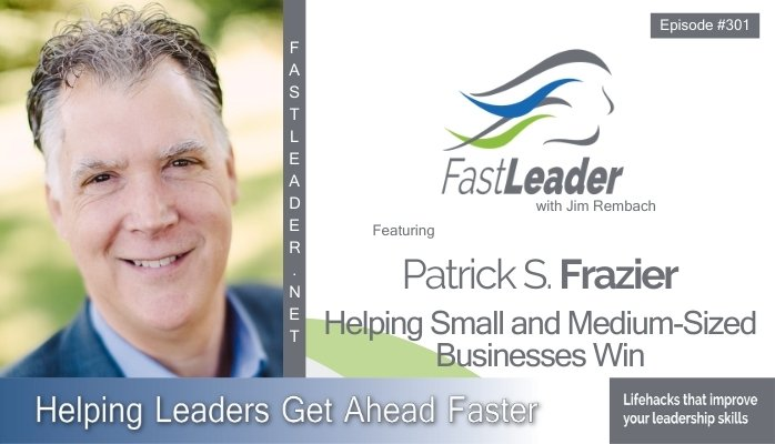 301: Patrick S. Frazer – Helping Small and Medium-Sized Businesses Win