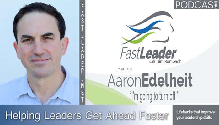 Aaron Edelheit Leadership Podcast Fast Leader Show