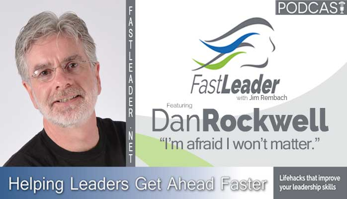 Leadership Freak Dan Rockwell on Fast leader Show Leadership podcast