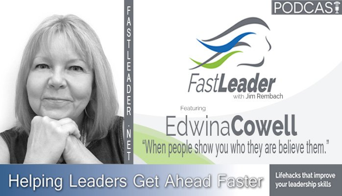 140: Edwina Cowell: When people show you who they are believe them