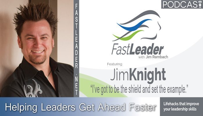 174: Jim Knight: I've got to be the shield and set the example