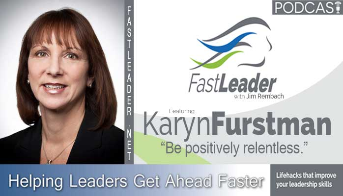 Karyn Furstman on the Leadership Podcast Fast Leader Show: Be positively relentless