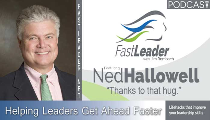 Dr. Ned Hallowell on Fast Leader Show Leadership Podcast
